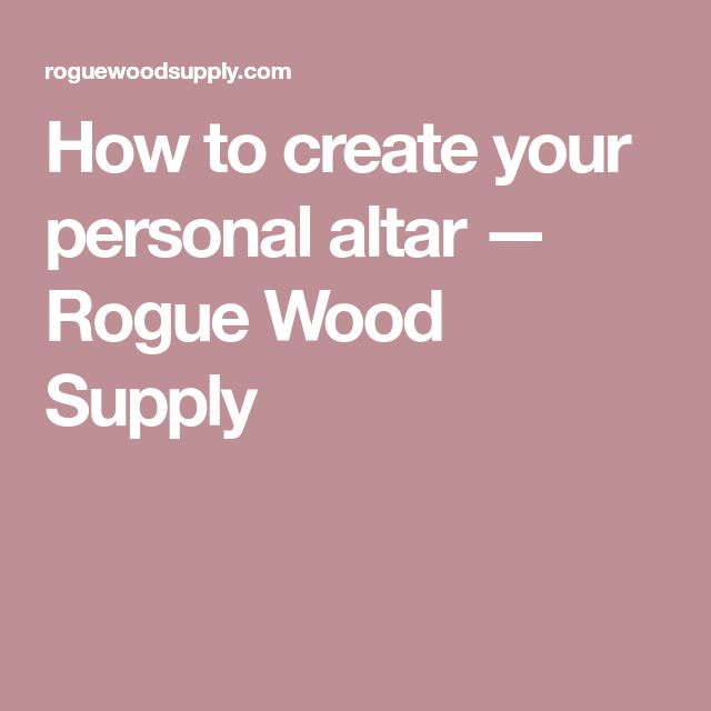 How to create your personal altar — Rogue Wood Supply