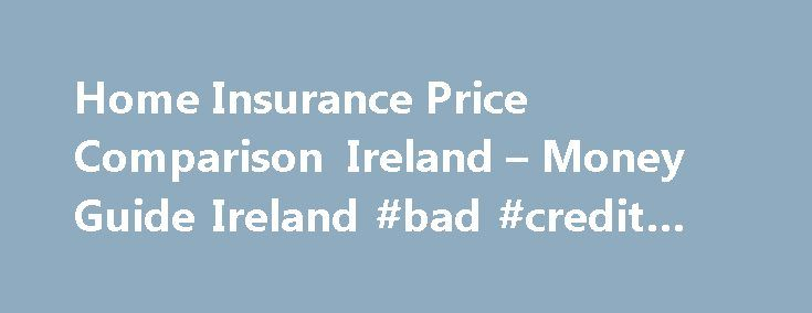 Home Insurance Price Comparison Ireland – Money Guide Ireland #bad #credit #loan http://insurance.nef2.com/home-insurance-price-comparison-ireland-money-guide-ireland-bad-credit-loan/  #home insurance comparison # Home Insurance Price Comparison Ireland If your home insurance policy is up for renewal  you should always do a comparison with quotes from other insurers before you renew with your current insurer you could save... Read more