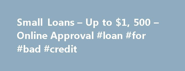 Small Loans – Up to $1, 500 – Online Approval #loan #for #bad #credit http://loan.remmont.com/small-loans-up-to-1-500-online-approval-loan-for-bad-credit/  #small cash loans # Get Small Loans without Any Hassles Linkedin You can apply for small loans conveniently from your home or office. The money can be transferred directly into your checking account as soon as24 hours* . You can use the money for any purpose and pay it back on your next payday. A…The post Small Loans – Up to $1, 500 –…