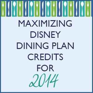 Maximizing Disney Dining Plan credits for 2014 from @Shannon Bellanca, WDW Prep School