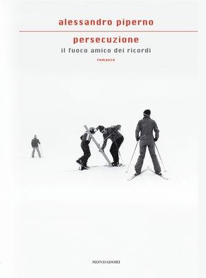 Alessandro Piperno, Persecuzione. Il fuoco amico dei ricordi