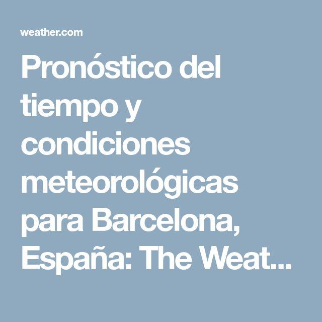 Pronóstico del tiempo y condiciones meteorológicas para Barcelona, España: The Weather Channel | Weather.com