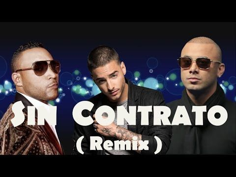 Solo yo te puedo dar lo que nadie. Todavía tengo el contrato viejo....  SIN CONTRATO - Maluma Ft Wisin & Don Omar ( REMIX ) - YouTube