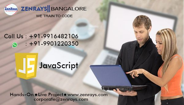To become a JavaScript Expert professional in the tech world, then you really need to join a hands-on training where you work on real time live project and code along with Industry Experts. ZenRays is the right place for you. Attend our 1st day session of JavaScript Training in Bangalore and find out. Classroom or Online sessions - Choice is yours.  Call +91 9916482106, WhatsApp +91 9901220350, Write to corporate@zenrays.com.