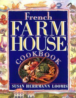 French Farmhouse Cookbook: Susan Herrmann Loomis: 0019628034885: Amazon.com: Books