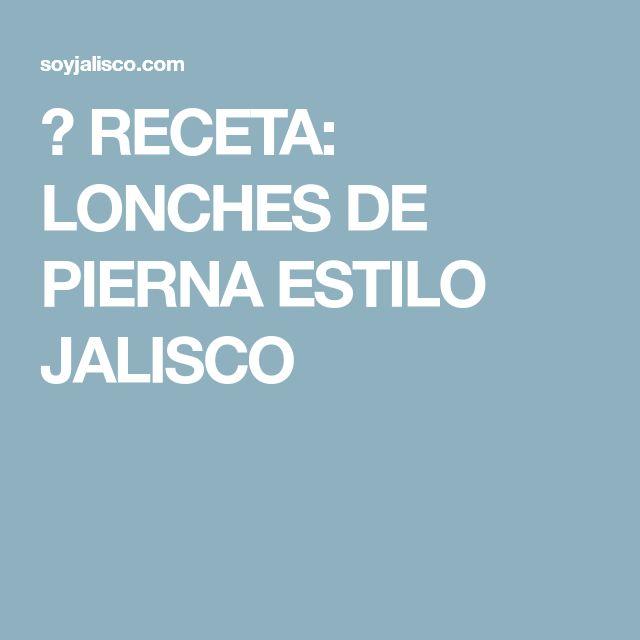 😍 RECETA: LONCHES DE PIERNA ESTILO JALISCO