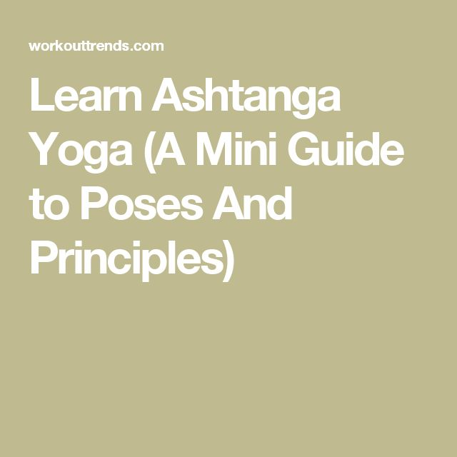 Learn Ashtanga Yoga (A Mini Guide to Poses And Principles)