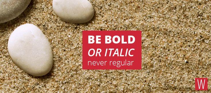 BE BOLD or ITALIC, never regular #quote #inspiration #lifestyle #life #creativity