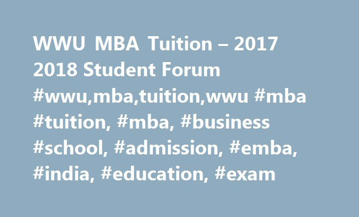 WWU MBA Tuition – 2017 2018 Student Forum #wwu,mba,tuition,wwu #mba #tuition, #mba, #business #school, #admission, #emba, #india, #education, #exam http://education.nef2.com/wwu-mba-tuition-2017-2018-student-forum-wwumbatuitionwwu-mba-tuition-mba-business-school-admission-emba-india-education-exam/  # The Western Washington University's College of Business and Economics MBA underlines interdisciplinary, undertaking administration and plans understudies to fill in as agile and versatile…