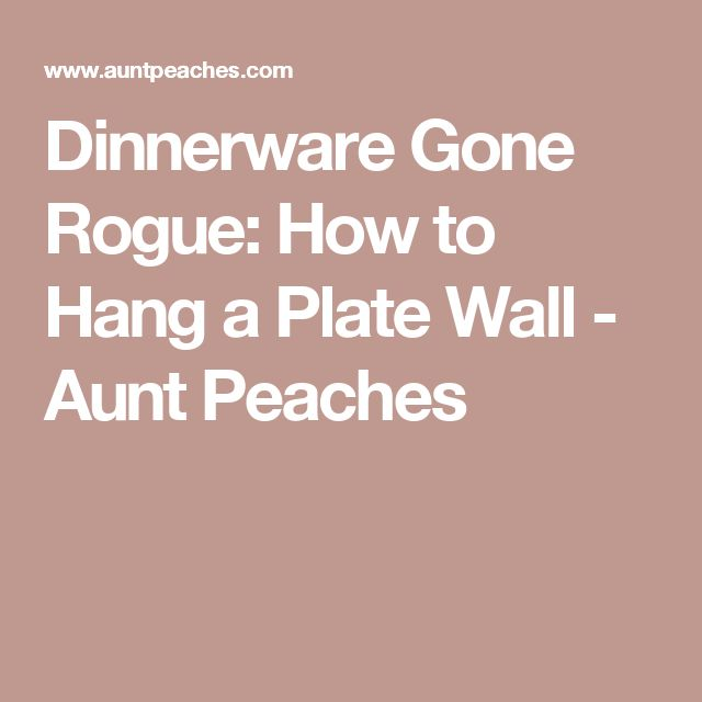 Dinnerware Gone Rogue: How to Hang a Plate Wall - Aunt Peaches