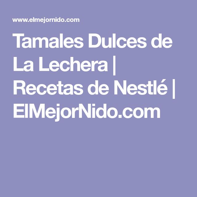 Tamales Dulces de La Lechera | Recetas de Nestlé | ElMejorNido.com