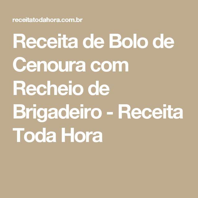 Receita de Bolo de Cenoura com Recheio de Brigadeiro - Receita Toda Hora
