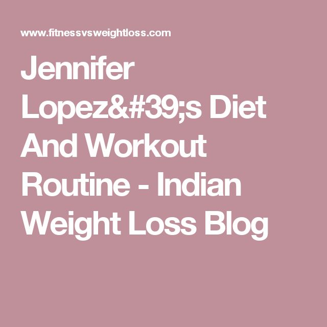 Jennifer Lopez's Diet And Workout Routine - Indian Weight Loss Blog