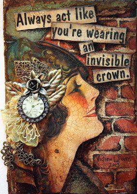 """Victoria's Art Visions Todos los días actúa como que estuvieras llevando una corona invisible"""""""