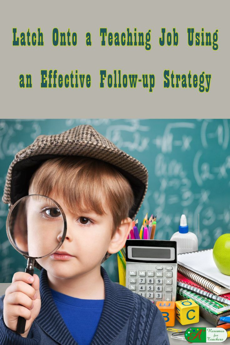 Latch Onto a Teaching Job Using an Effective Follow-up Strategy   If you want to land a teaching job you need an effective follow-up strategy; here are some ideas for you. Having applied for a job by submitting a fantastic resume and cover letter and then attending an interview still, does not guarantee you the position you are seeking.    via @https://www.pinterest.com/candacedavies1/