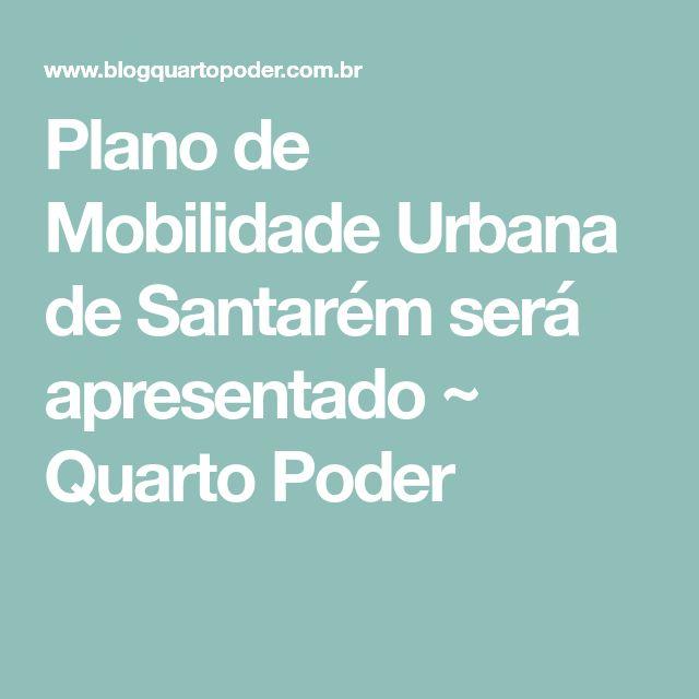 Plano de Mobilidade Urbana de Santarém será apresentado  ~ Quarto Poder