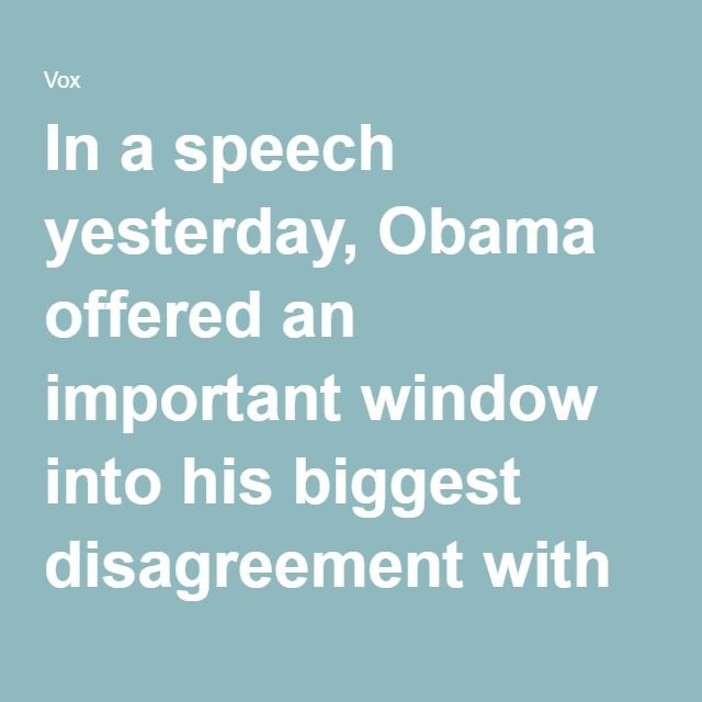 In a speech yesterday, Obama offered an important window into his biggest disagreement with Clinton - Vox