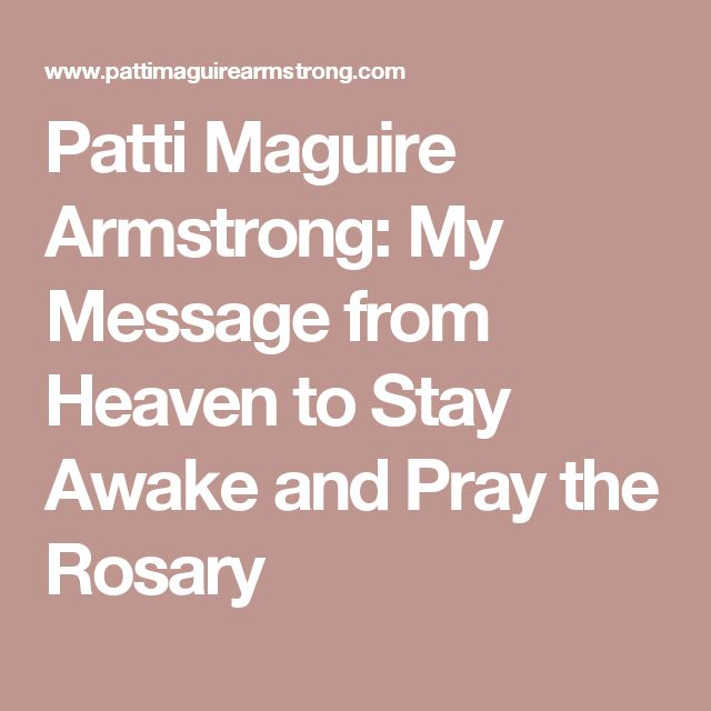 Patti Maguire Armstrong: My Message from Heaven to Stay Awake and Pray the Rosary