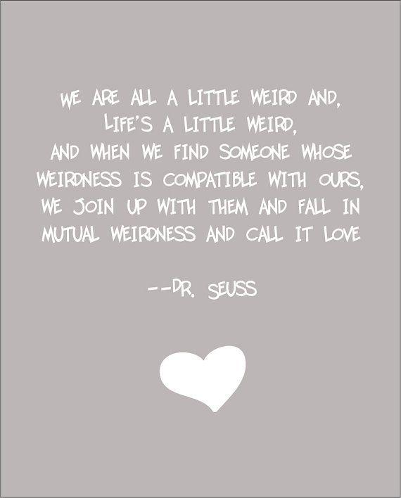 Dr Seuss Weird Love.  This is so true