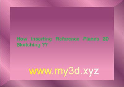 my3D: How Inserting Reference Planes 2D Sketching ?? ( 3...