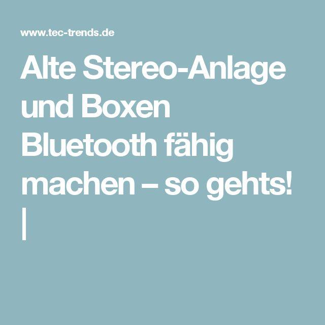 Alte Stereo-Anlage und Boxen Bluetooth fähig machen – so gehts! |