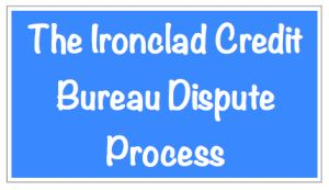 The Ironclad Credit Bureau Dispute Process ...  Get the scoop on the ironclad credit bureau dispute process to remove errors, inaccuracies, and questionable listings from your credit reports.