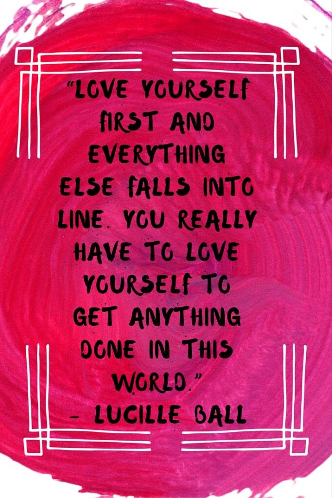 """Could+you+use+some+self-care?+Self-care+is+important+for+your+mental+health,+your+stress+level,+your+recovery+and+your+overall+well-being.+Here+are+10+self-care+quotes+to+give+you+some+inspiration+when+the+going+gets+tough.+""""Love+yourself+first+and+everything+else+falls+into+line.+You+really+have+to+love+yourself+to+get+anything+done+in+this+world.""""–+Lucille+Ball"""