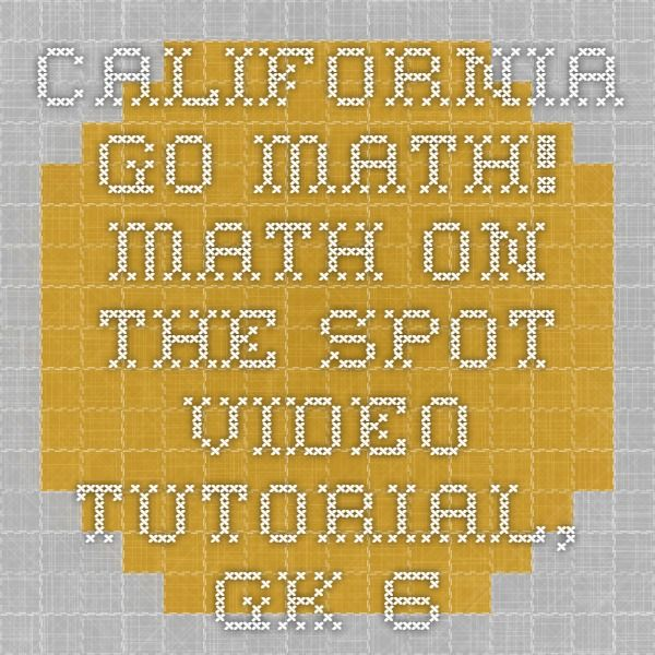 California Go Math! - Math on the Spot Video Tutorial, GK ...