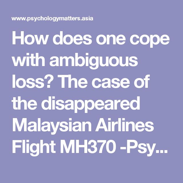 How does one cope with ambiguous loss? The case of the disappeared Malaysian Airlines Flight MH370 -Psychology Matters Asia