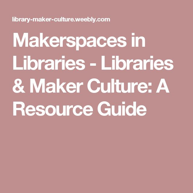 A fantastic source to look at other makerspaces throughout the world.  Can use to develop ideas for our makerspace. Makerspaces in Libraries - Libraries & Maker Culture: A Resource Guide