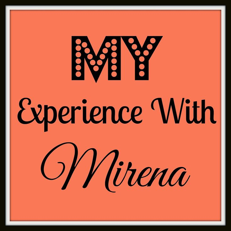 I had my Mirena IUD removed yesterday morning after four years of use and would like to share my experience with you (also, my Big S...