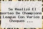 http://tecnoautos.com/wp-content/uploads/imagenes/tendencias/thumbs/se-realizo-el-sorteo-de-champions-league-con-varios-choques.jpg Sorteo Champions League 2016. Se realizó el sorteo de Champions League con varios choques ..., Enlaces, Imágenes, Videos y Tweets - http://tecnoautos.com/actualidad/sorteo-champions-league-2016-se-realizo-el-sorteo-de-champions-league-con-varios-choques/