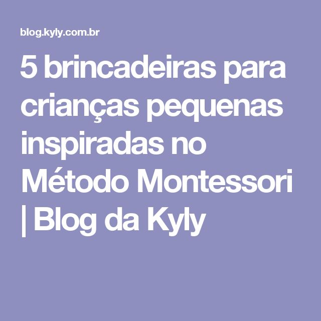 5 brincadeiras para crianças pequenas inspiradas no Método Montessori   Blog da Kyly