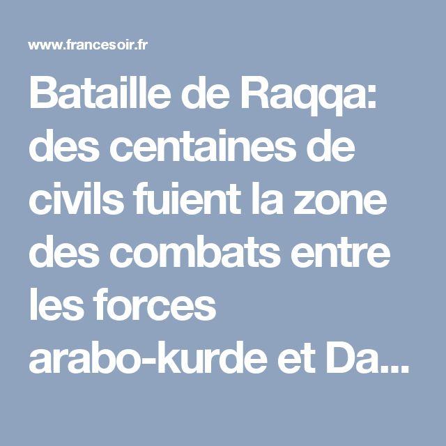 Bataille de Raqqa: des centaines de civils fuient la zone des combats entre les forces arabo-kurde et Daech | FranceSoir