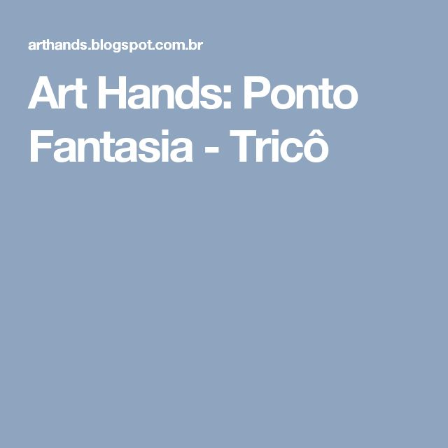 Art Hands: Ponto Fantasia - Tricô