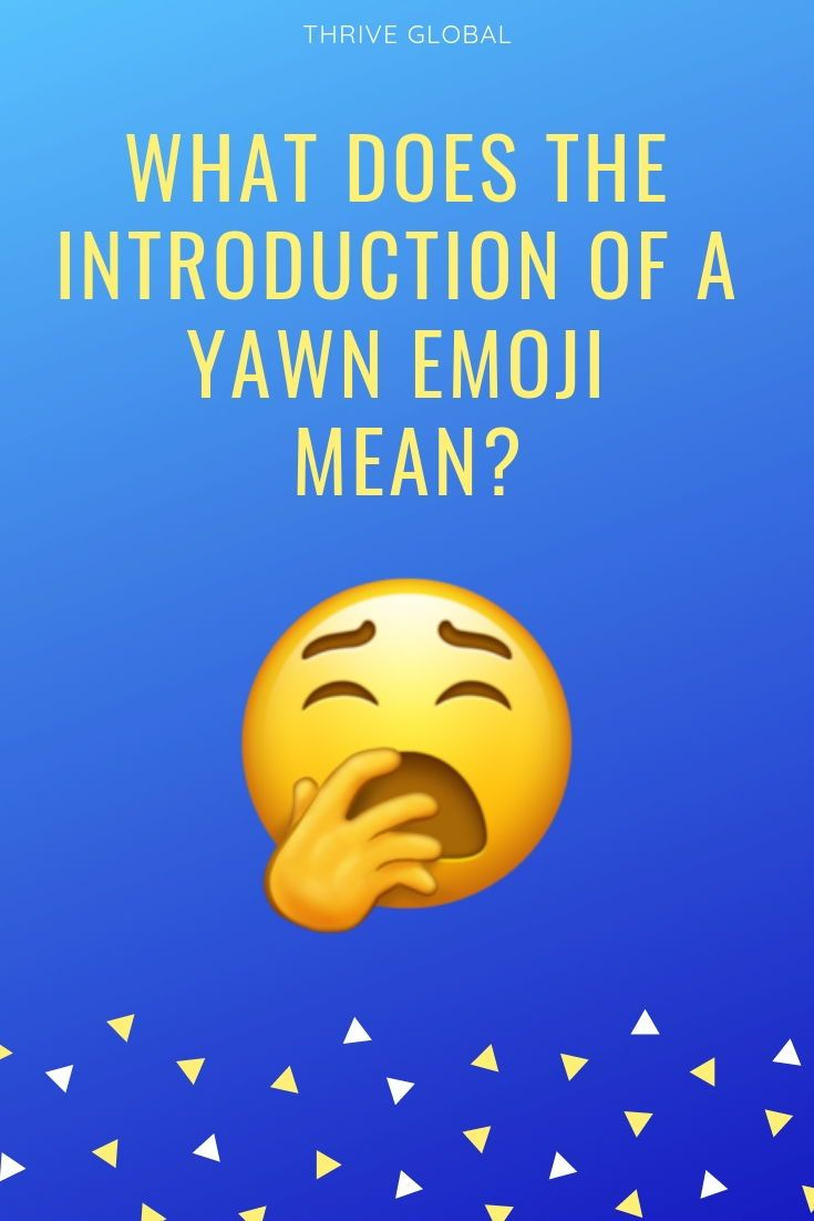 What does the 2019 introduction of a Yawn Emoji mean | Sleep
