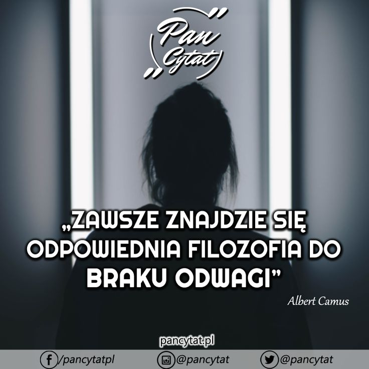 Zawsze znajdzie się odpowiednia filozofia do braku odwagi.Albert Camus #cytat