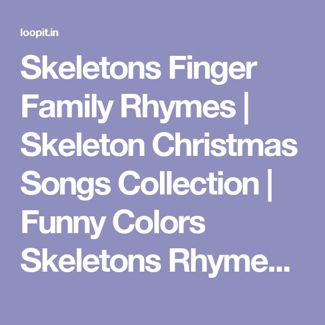 Skeletons Finger Family Rhymes | Skeleton Christmas Songs Collection | Funny Colors Skeletons Rhymes – Loopit