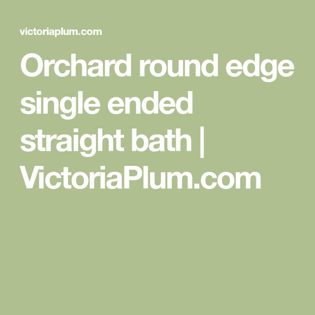 Orchard round edge single ended straight bath | VictoriaPlum.com
