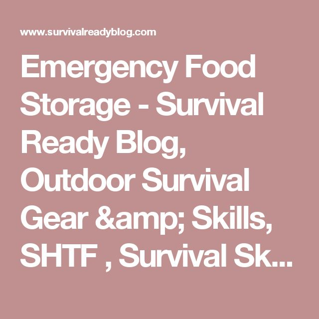 Emergency Food Storage - Survival Ready Blog, Outdoor Survival Gear & Skills, SHTF , Survival Skills, Preppers, Survival Gear, Survival Kits