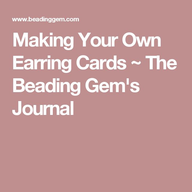 Making Your Own Earring Cards ~ The Beading Gem's Journal
