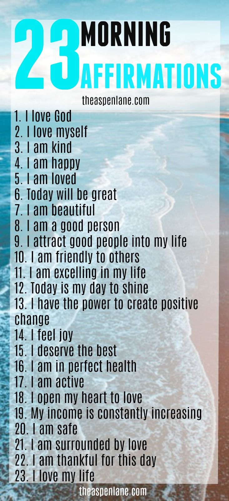 23 Morning Affirmations. Take some time each morning to read these positive affirmations and your day will be great! A positive mind will give you a positive life.