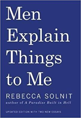 [ { Men Explain Things to Me } ] BY ( Author ) Sep-2015 [ Paperback ]: Amazon.co.uk: Rebecca Solnit: Books