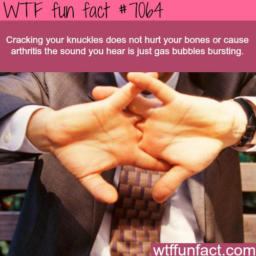 Cracking your knuckles - WTF fun facts