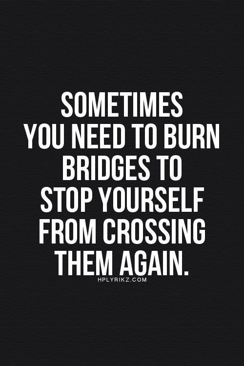 This is so true! Some people can't give you their heart because it's in another person's hands. And that's the reason you should burn all those bridges,so you don't fall back into their betrayal and lies