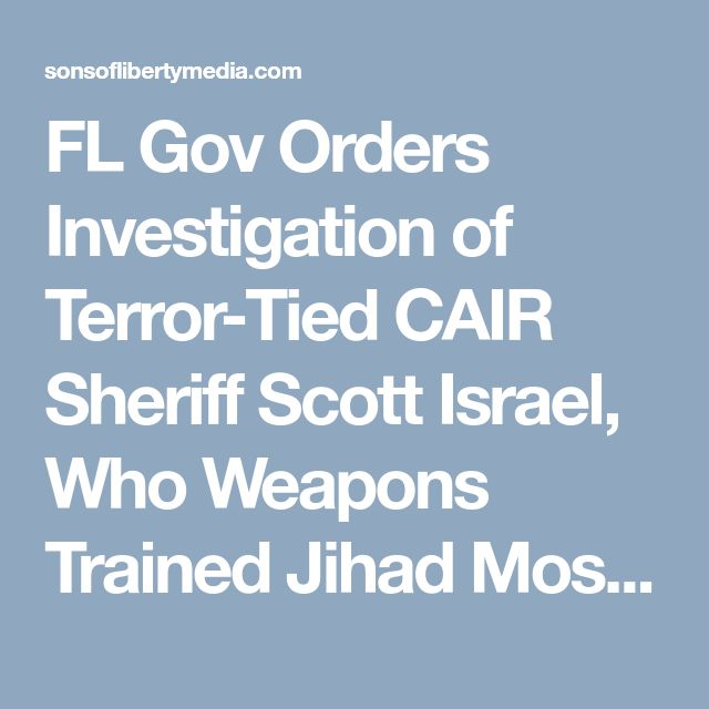 FL Gov Orders Investigation of Terror-Tied CAIR Sheriff Scott Israel, Who Weapons Trained Jihad Mosque But Whose Deputies Did Nothing During School Shootout » Sons of Liberty Media