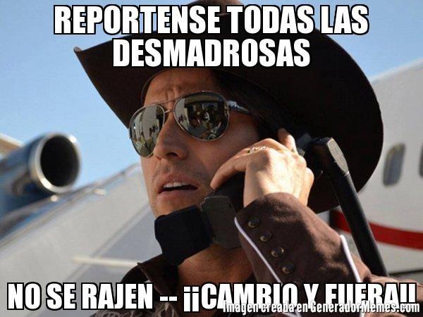 REPORTENSE TODAS LAS DESMADROSAS NO SE RAJEN -- ��CAMBIO Y FUERA!!  - Meme El Señor de los cielos