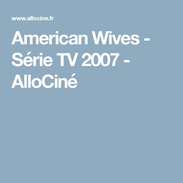 American Wives - Série TV 2007 - AlloCiné