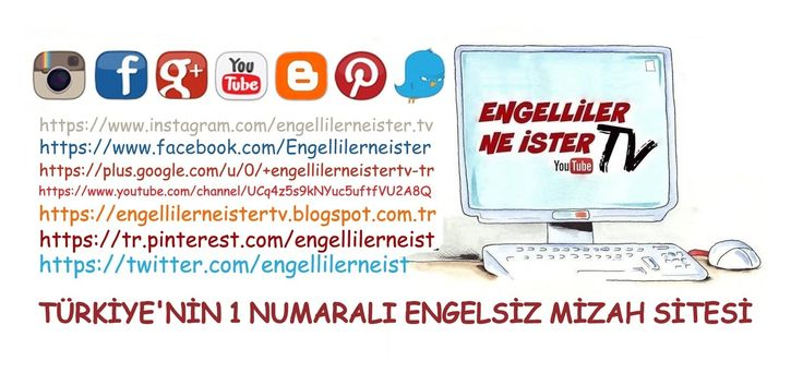 https://www.instagram.com/engellilerneister.tv https://www.facebook.com/Engellilerneister https://plus.google.com/+engellilerneistertv-tr https://www.youtube.com/channel/UCq4z5s9kNYuc5uftfVU2A8Q http://engellilerneistertv.blogspot.com.tr https://tr.pinterest.com/engellilerneist https://twitter.com/engellilerneist