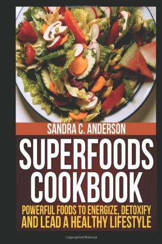 Superfoods Cookbook: Powerful Foods to Energize, Detoxify, and Lead a Healthy Lifestyle Unless you've been hiding under a rock for the last several years, you've probably heard plenty about super foods. You may have seen a super food list in a magazine or online or heard people you know talking about healthy super foods.